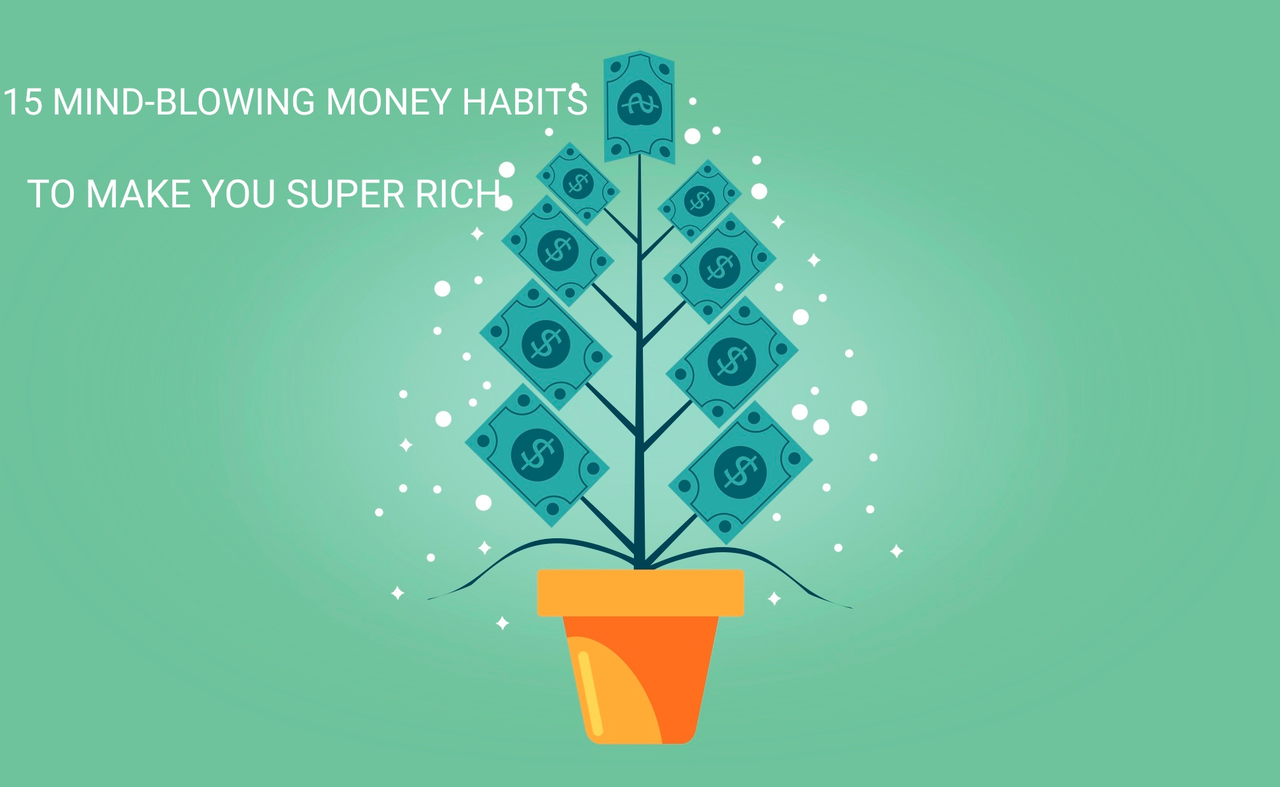 15 Mind-blowing Money Habits To Help You Reach Financial Independence.